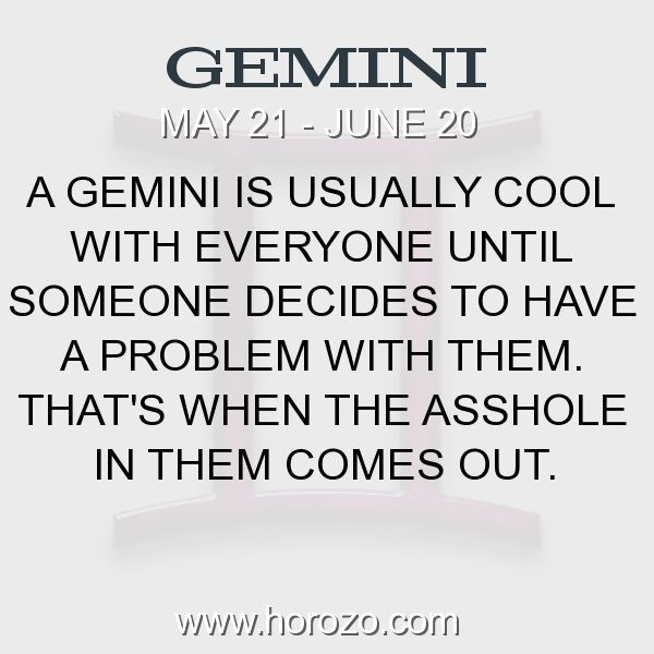 Fact about Gemini: A Gemini is usually cool with everyone until someone decides to have a problem with them. That's when the asshole in them comes out. #gemini, #geminifact, #zodiac. More info here: www.horozo.com