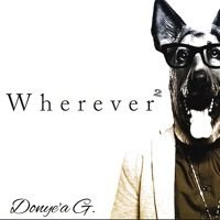 WHEREVER WHEREVER by Donye'a G on SoundCloud