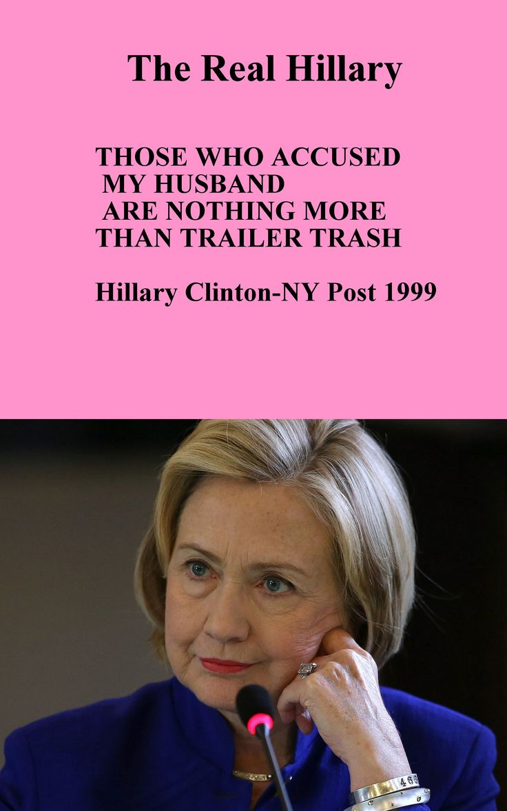 """THE REAL HILLARY: """"Those women who accused my husband are nothing more than trailer trash"""" - Hillary Clinton, New York Post 1999."""