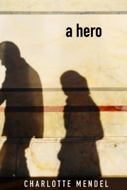 """""""A Hero"""" - a novel by Charlotte Mendel: when Ahmed is involved in a terrible incident, he wakes up in an underground cavern, surrounded by groaning, dying men stretched out on blankets on the floor, and is stunned by what he discovers there.  A Hero explores the complicated question of what constitutes a hero set against the exciting, frightening chain of events happening in the Middle East right now – events that will have far-reaching effects on our part of the world. $22.95"""
