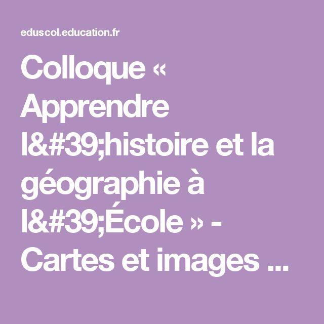 Colloque « Apprendre l'histoire et la géographie à l'École » - Cartes et images dans l'enseignement de la géographie - Éduscol