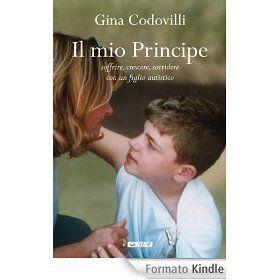 Il mio Principe: Soffrire, crescere, sorridere con un figlio autistico (Storie di vita) Oggi come non mai sono fiero di consigliare un libro. Si tratta di un libro speciale come speciale è la storia che vi si racconta. Credetemi! Vale la pena. E' disponibile sia in formato cartaceo che in formato ebook