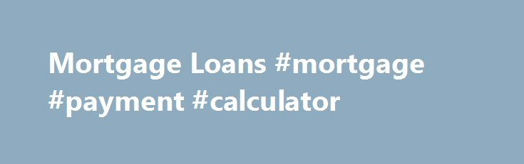 Mortgage Loans #mortgage #payment #calculator http://mortgage.remmont.com/mortgage-loans-mortgage-payment-calculator/  #home mortgage loan calculator # Compare Mortgage Loan Offers Free Congratulations! You're ready to buy a home… Buying a home is one of the biggest purchase decisions you ll ever make. But getting a mortgage loan doesn t have to be difficult. That s why LendingTree helps you find the right home financing with the right mortgage lender. Whether this is your first time…