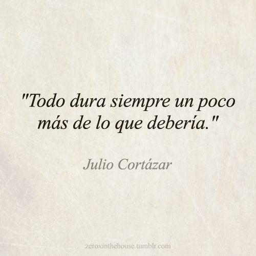 -Julio Cortázar.