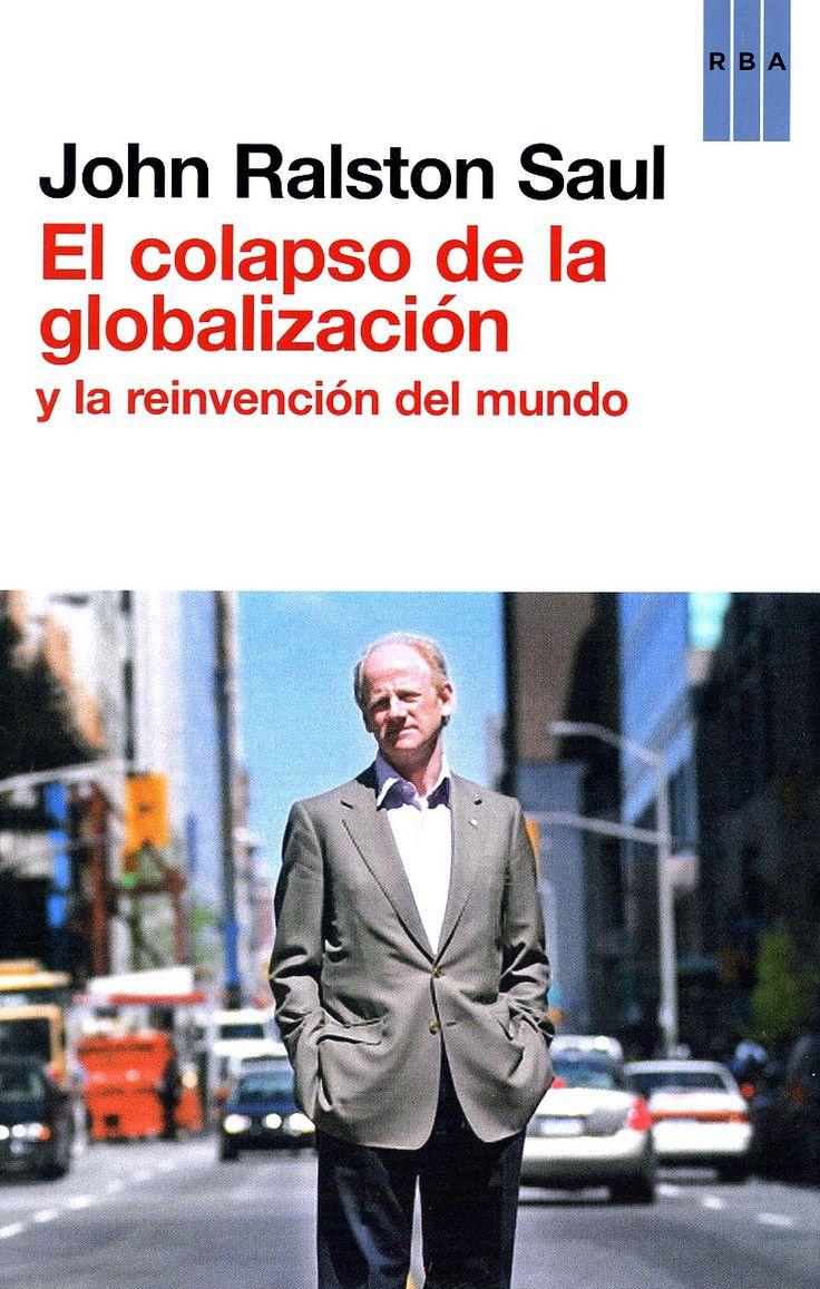 El colapso de la globalización y la reinvención del mundo / John Ralston Saul ; traducción de Yolanda Fontal y Carlos Sardiña. - Barcelona : RBA, 2013