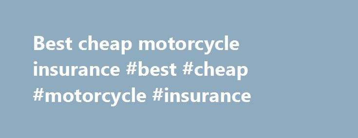 Best cheap motorcycle insurance #best #cheap #motorcycle #insurance http://usa.remmont.com/best-cheap-motorcycle-insurance-best-cheap-motorcycle-insurance/  # Hit the Road the Right Way For many baby boomers, an introduction to Harley Davidson culture came in the late 1960s, with TV shows like Then Came Bronson. Ever since then, motorcycle movies and television shows have been inspiring millions of riders across the country and around the world to take to the open road on two wheels. Riders…