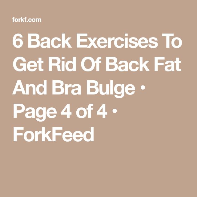 6 Back Exercises To Get Rid Of Back Fat And Bra Bulge • Page 4 of 4 • ForkFeed