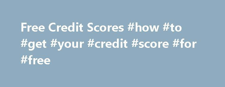 Free Credit Scores #how #to #get #your #credit #score #for #free http://credit.remmont.com/free-credit-scores-how-to-get-your-credit-score-for-free/  #free credit scores and reports # Plus, You'll Get Much More Will my credit score be the same at each Read More...The post Free Credit Scores #how #to #get #your #credit #score #for #free appeared first on Credit.