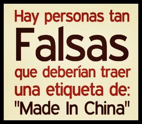 "Hay #personas tan #falsas que deberian de #traer la #etiqueta de: ""Made in #China"""