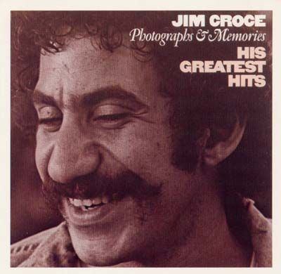 Jim Croce ~ Photographs & Memories: His Great Hits ~ saw him live in concert in 1973