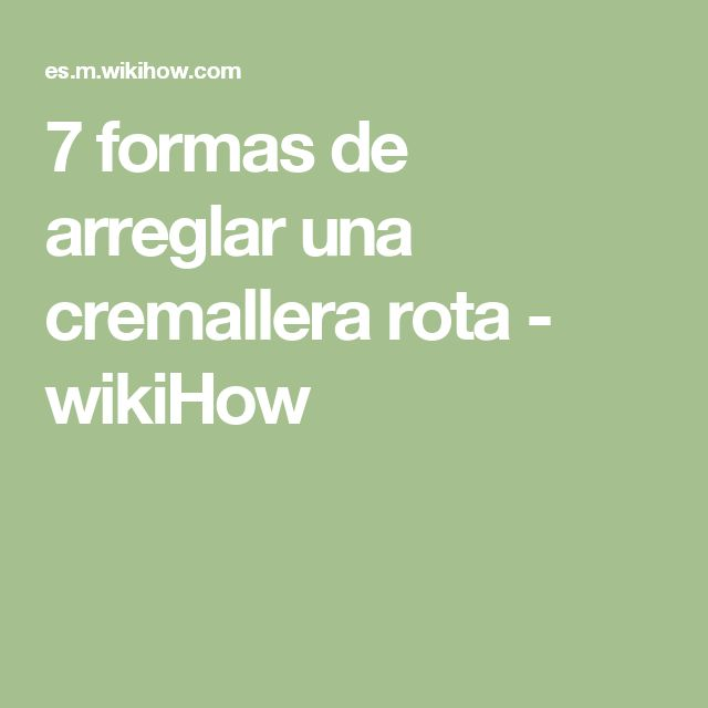 7 formas de arreglar una cremallera rota - wikiHow