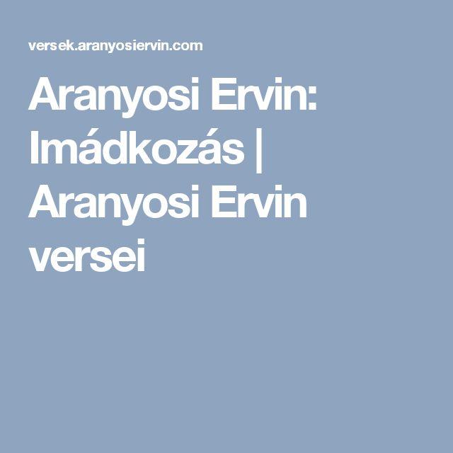 Aranyosi Ervin: Imádkozás   Aranyosi Ervin versei