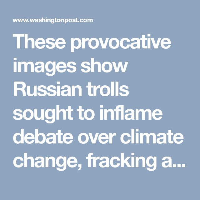 These provocative images show Russian trolls sought to inflame debate over climate change, fracking and Dakota pipeline