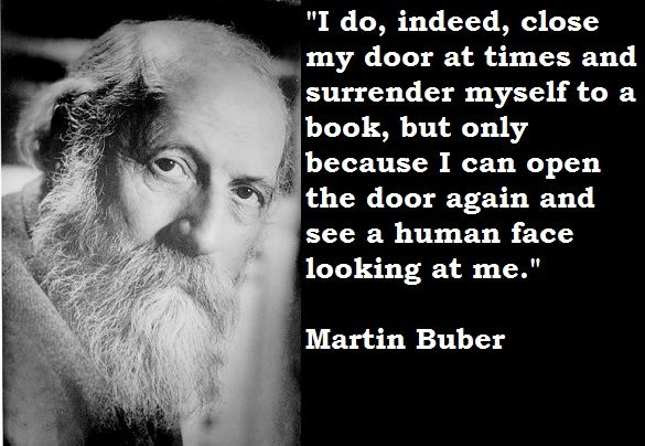 Simple immediacy and togetherness is the most effective form of action. More powerful and more holy than all writing is the presence of a man who is simply and directly there. - Martin Buber