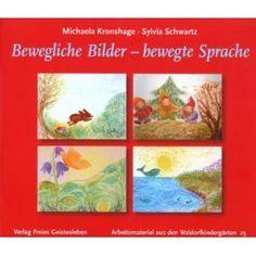 Bewegliche Bilder - bewegte Sprache: Arbeitsmaterial aus den Waldorfkindergärten 25: Amazon.de: Michaela Kronshage, Sylvia Schwartz: Bücher