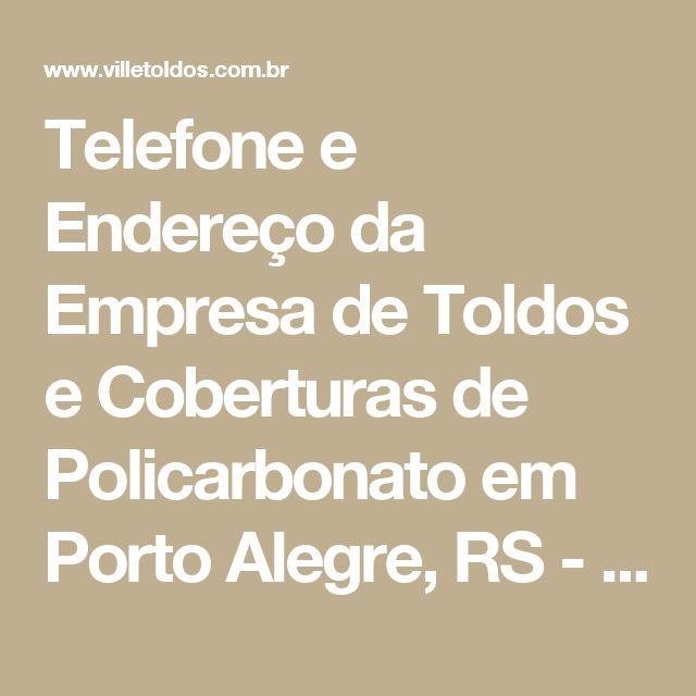 Telefone e Endereço da Empresa de Toldos e Coberturas de Policarbonato em Porto Alegre, RS - Ville Toldos