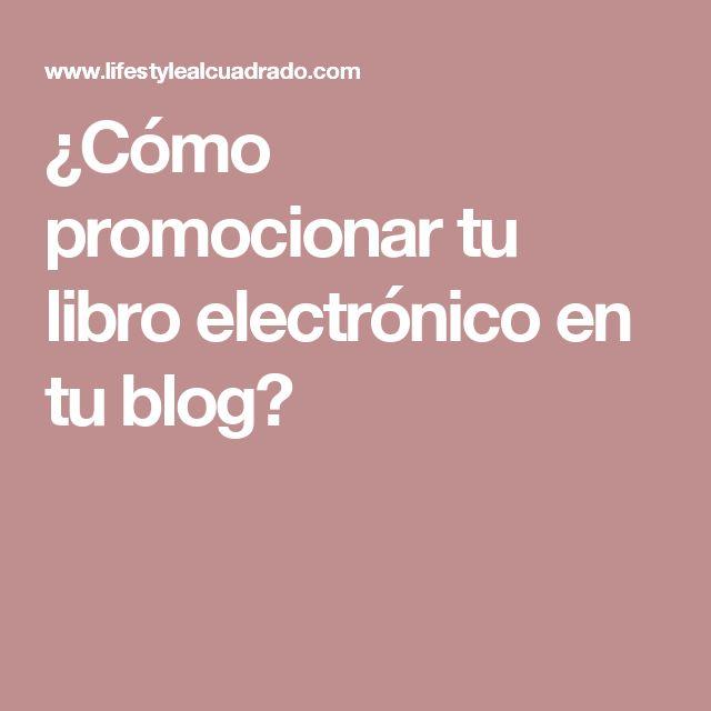 ¿Cómo promocionar tu libro electrónico en tu blog?