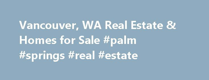 Vancouver, WA Real Estate & Homes for Sale #palm #springs #real #estate http://remmont.com/vancouver-wa-real-estate-homes-for-sale-palm-springs-real-estate/  #vancouver washington real estate # Vancouver, WA Real Estate and Homes for Sale Vancouver, Washington is located in Clark County. Vancouver is an urban community with a population of 168,246. The median household income is $50,578. In Vancouver, 47% of residents are married, and families with children reside in 30% of the households…