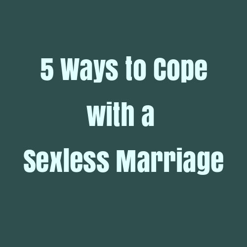 Are You Tolerating A Sexless Marriage - Since My Divorce