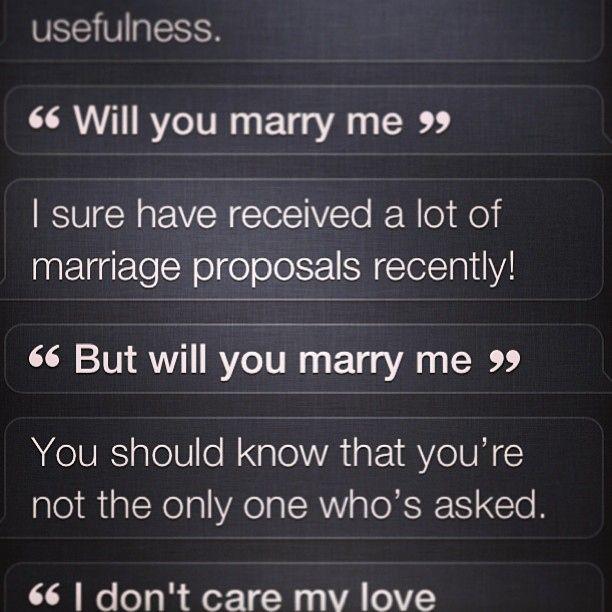 To Siri. | 17 Terrible Ways To Propose ToSomeone