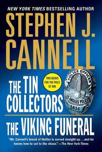 The Tin Collectors/The Viking Funeral by Stephen J. Cannell. $4.82. Author: Stephen J. Cannell. Publisher: St. Martin's Griffin; 1 edition (October 1, 2005). 800 pages