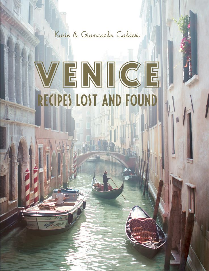 Venice by Katie and Giancarlo Caldesi. Authentic recipes from the city of romance | Cooked