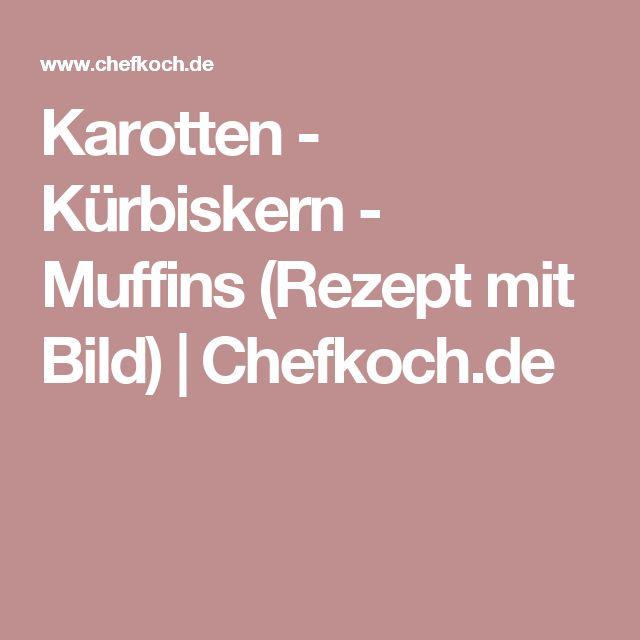 Karotten - Kürbiskern - Muffins (Rezept mit Bild) | Chefkoch.de