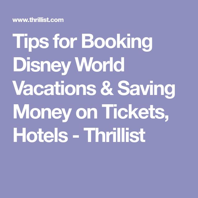Tips for Booking Disney World Vacations & Saving Money on Tickets, Hotels - Thrillist