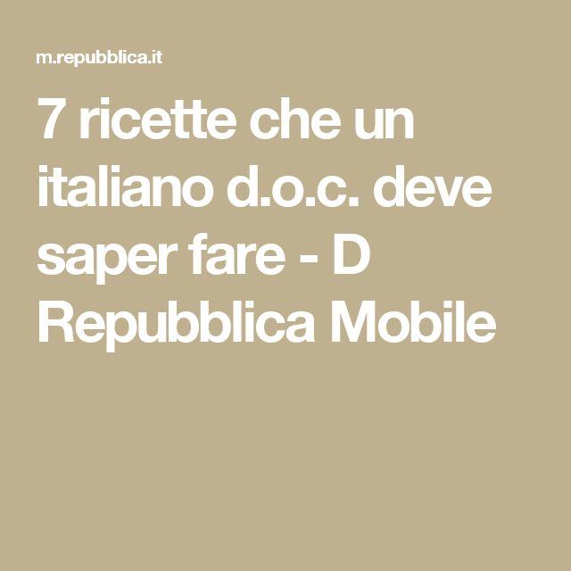 7 ricette che un italiano d.o.c. deve saper fare - D Repubblica Mobile