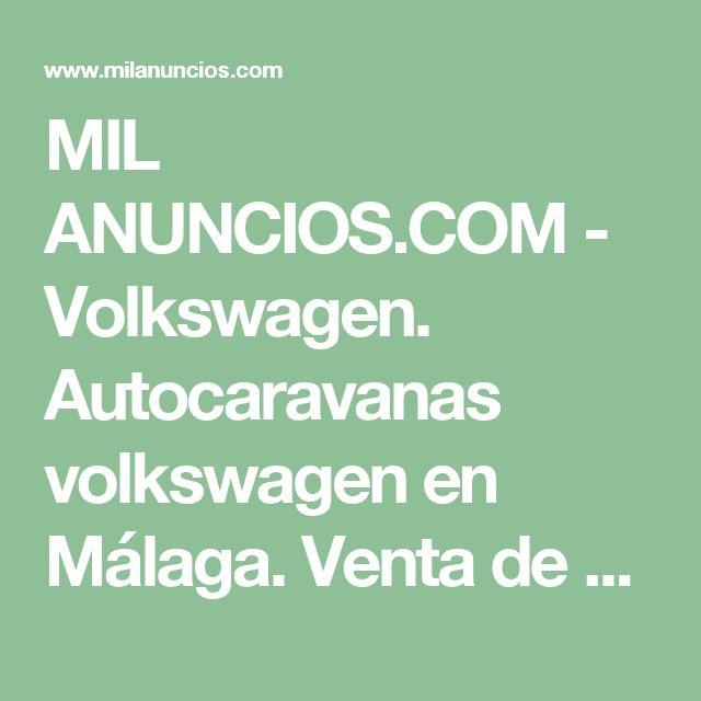 MIL ANUNCIOS.COM - Volkswagen. Autocaravanas volkswagen en Málaga. Venta de autocaravanas de segunda mano de segunda mano volkswagen en Málaga. autocaravanas de segunda mano de ocasión a los mejores precios.