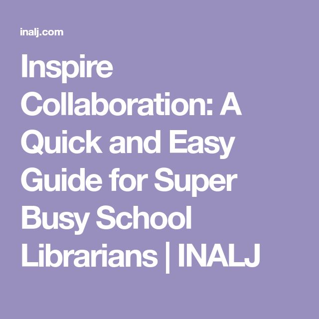 Inspire Collaboration: A Quick and Easy Guide for Super Busy School Librarians | INALJ
