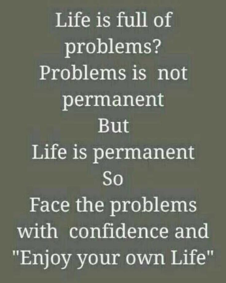 Life Is Full Of Problems Problems Is Not Permanent But Life Is Permanent So Face The Problems Reality Quotes Good Thoughts Quotes Real Friendship Quotes