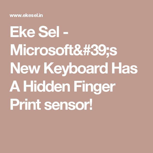 Eke Sel - Microsoft's New Keyboard Has A Hidden Finger Print sensor!