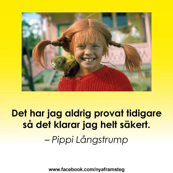 """Pippi Långstrump: """"Det har jag aldrig provat förut, så det klarar jag helt säkert!"""" - """"I have never tried it before, so I'm sure that I will make it!"""""""