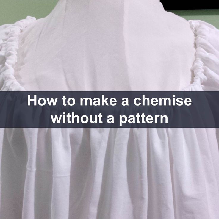 Step by step tutorial on how to make a chemise without a pattern. Includes fabric layout, cutting diagram, and sewing instructions.