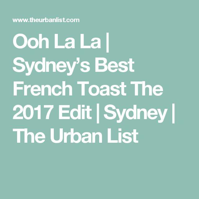 Ooh La La | Sydney's Best French Toast The 2017 Edit | Sydney | The Urban List