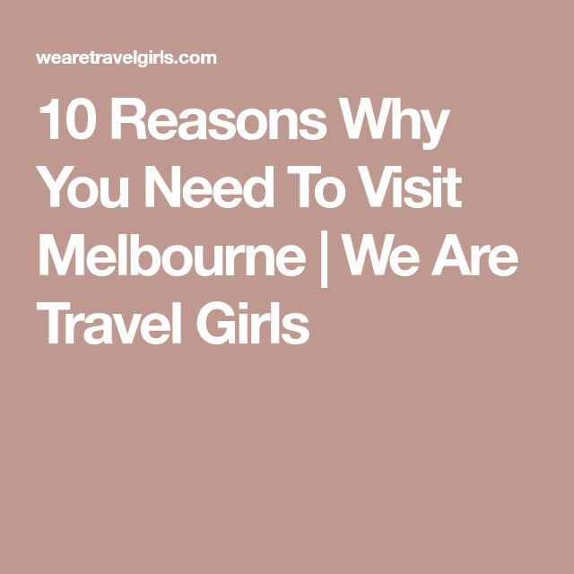 10 Reasons Why You Need To Visit Melbourne | We Are Travel Girls