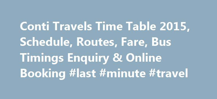 Conti Travels Time Table 2015, Schedule, Routes, Fare, Bus Timings Enquiry & Online Booking #last #minute #travel http://travels.remmont.com/conti-travels-time-table-2015-schedule-routes-fare-bus-timings-enquiry-online-booking-last-minute-travel/  #conti travels # Conti Travels Bus Services About Conti Travels Conti Travels is one of the largest travel tour operating companies in Tamil Nadu and was established in 2010. Over the years, it has emerged as a popular bus operator... Read moreThe…