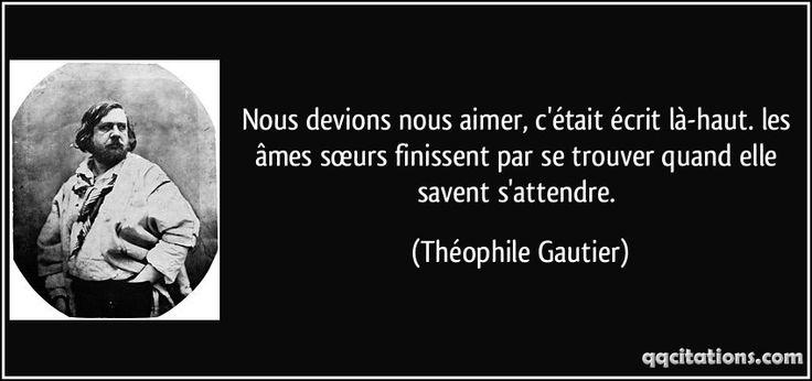 Nous devions nous aimer, c'était écrit là-haut. les âmes sœurs finissent par se trouver quand elle savent s'attendre. (Théophile Gautier) #citations #ThéophileGautier