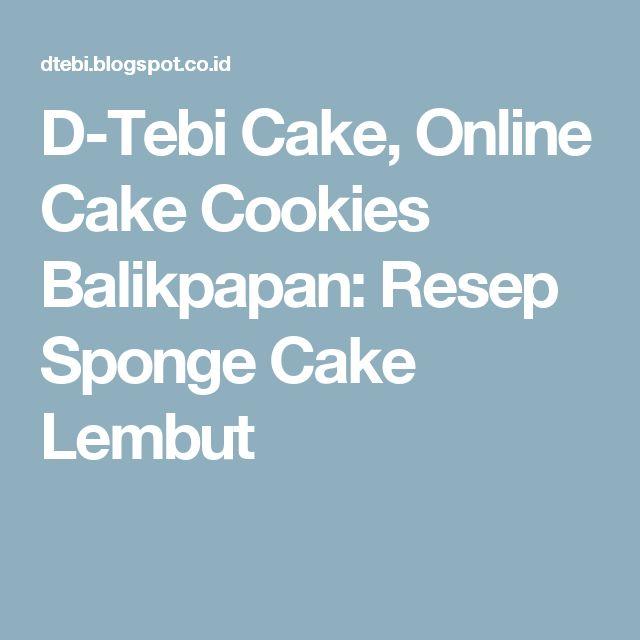 D-Tebi Cake, Online Cake Cookies Balikpapan: Resep Sponge Cake Lembut
