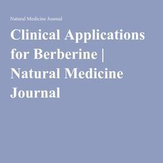 Clinical Applications for Berberine | Natural Medicine Journal