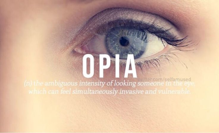 Opia: the ambiguous intensity of looking someone in the eye which can feel simultaneously invasive and vulnerable.
