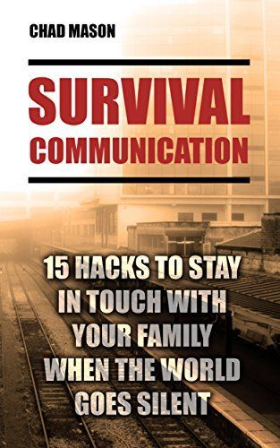 Survival Communication: 15 Hacks To Stay In Touch With Your Family When the World Goes Silent: (Prepper's Guid, Survival Guide, Survivalist, Safety, Urban ... Survival Skills Book) (Survival Books) by [Mason, Chad]