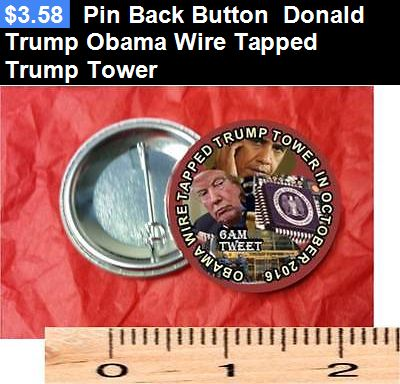 donald trump: Pin Back Button Donald Trump Obama Wire Tapped Trump Tower BUY IT NOW ONLY: $3.58