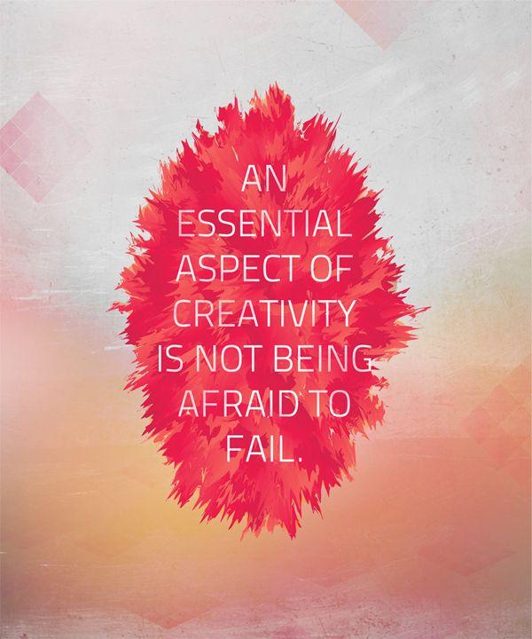 Un aspecto esencial de la creatividad es no tener miedo a fracasar.