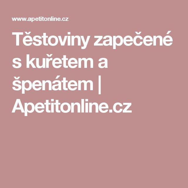 Těstoviny zapečené s kuřetem a špenátem | Apetitonline.cz