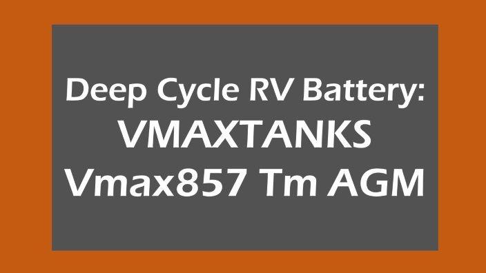 Best Deep Cycle RV Battery: VMAXTANKS Vmax857 Tm AGMhttp://trollingpowersolution.com/best-deep-cycle-rv-battery/#BestDeepCycleRVBattery