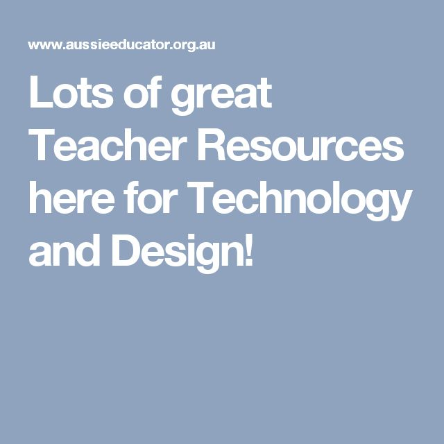 Lots of great Teacher Resources here for Technology and Design!