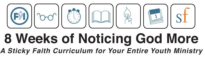 8 week curriculum of noticing God more. A Sticky Faith curriculum for your entire Youth Ministry. (Could be used for Lent or any time)