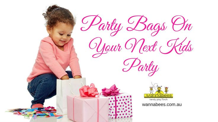 Party bags on your next kids party.  http://wannabees.com.au/party-bags-ideas/